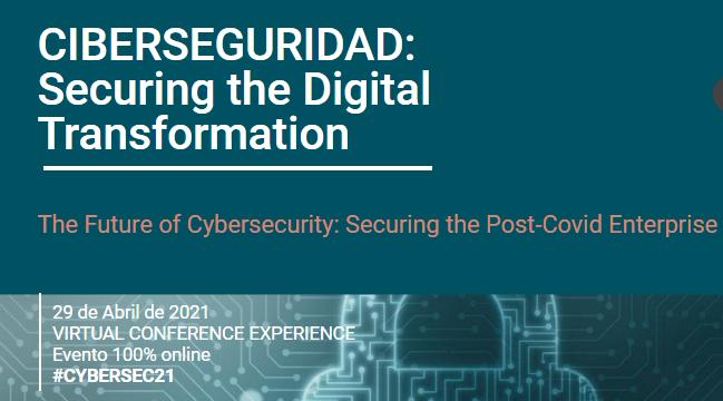 29/04/2021 – Ciberseguridad en la Transformación Digital de las empresas