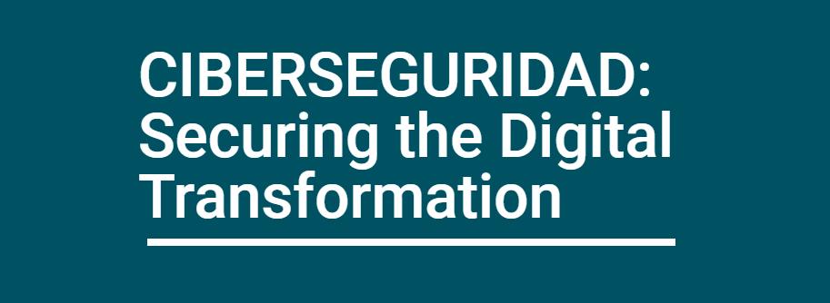 CIBERSEGURIDAD: Securing the Digital Transformation (29/04/2021)